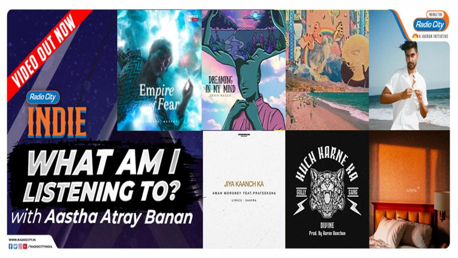 What Am I Listening To? with Aastha Atray Banan | Top 7 Indie Tracks Recommended